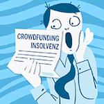 Crowdfunding & Insolvenzen - Wie damit umgehen?
